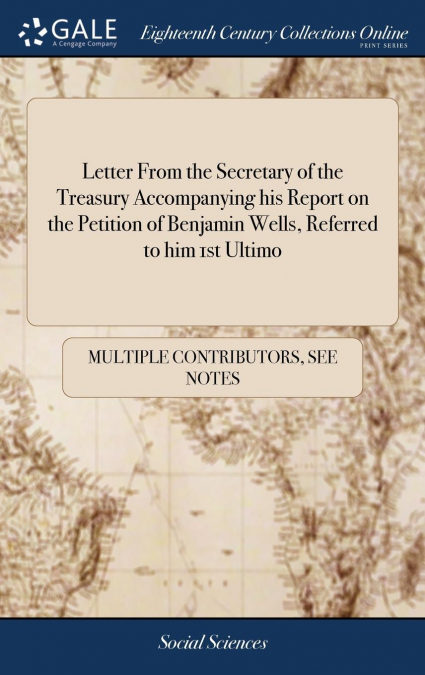 Letter From The Secretary Of The Treasury Accompanying His Report On The Petition Of Benjamin Wells, Referred To Him 1st Ultimo Fulls Gratis Bajar En PDF