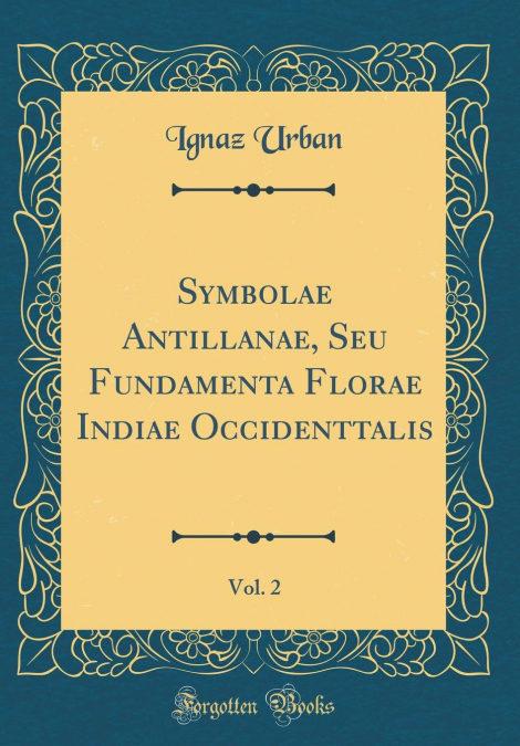 Symbolae Antillanae, Seu Fundamenta Florae Indiae Occidenttalis, Vol. 2 (classic Reprint) Descargar PDF