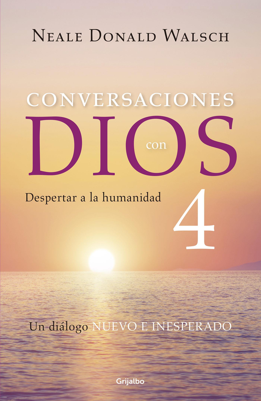 Conversaciones Con Dios Iv (conversaciones Con Dios 4)   por Neale Donald Walsch