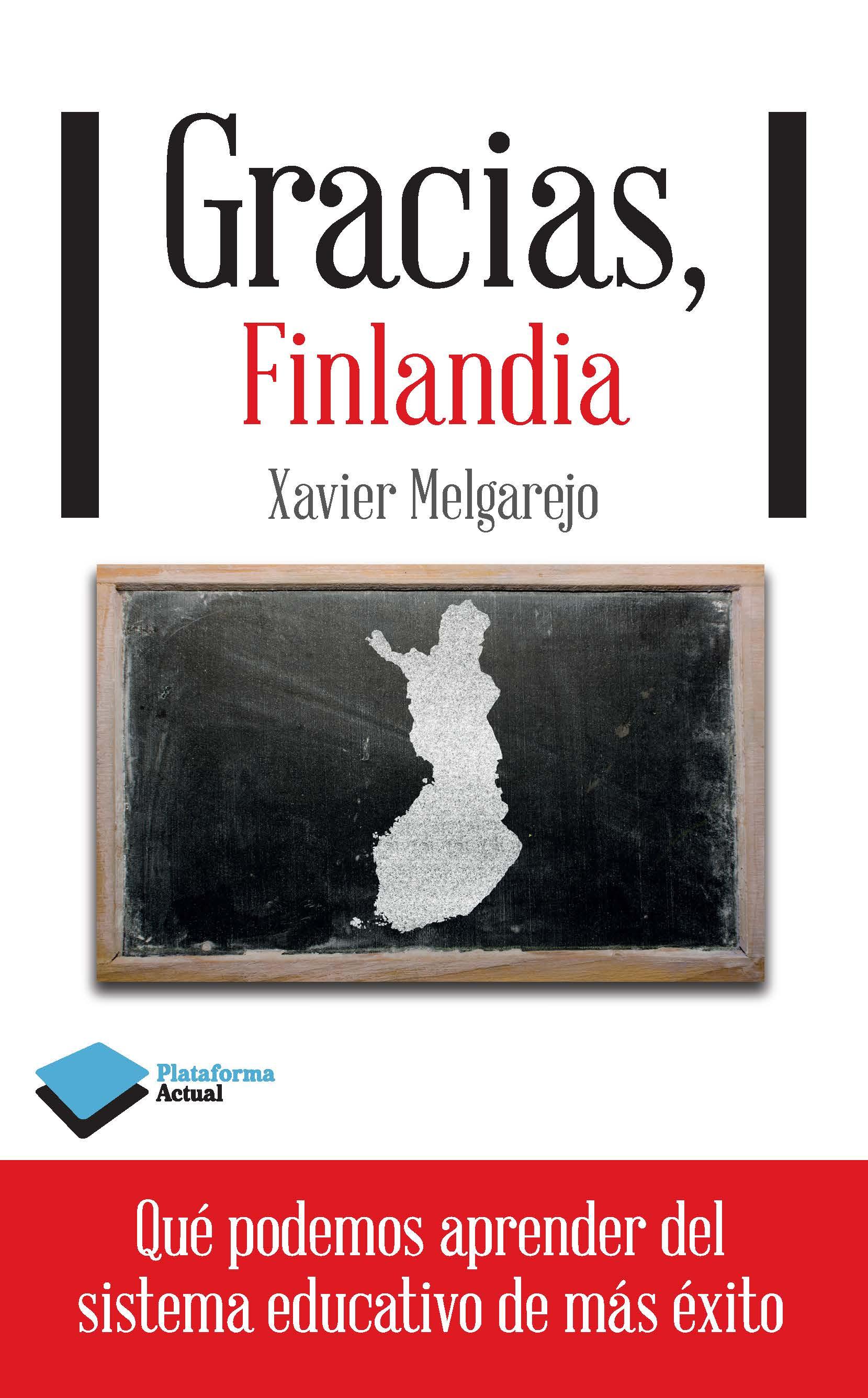 gracias, finlandia: lo que podemos aprender del sistema educativo de mas exito-xavier melgarejo-9788415880400