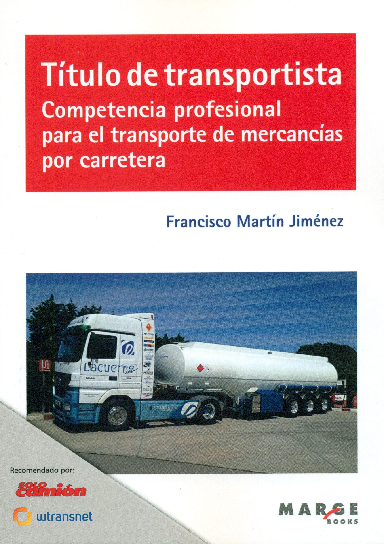 titulo de transportista competencia profesional para el transportetitulo de transportista competencia profesional para el transporte de mercancias por carretera francisco martin