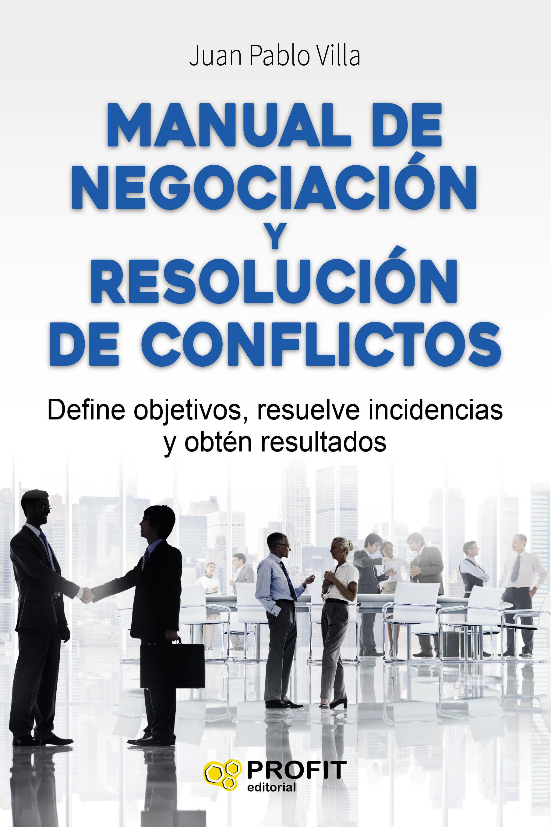 Manual De Negociación Y Resolución De Conflictos   por Juan Pablo Villa