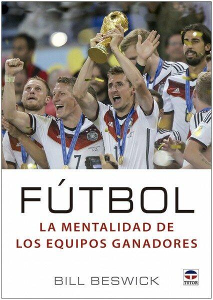 Fútbol La Mentalidad De Los Equipos Ganadores por Bill Beswick