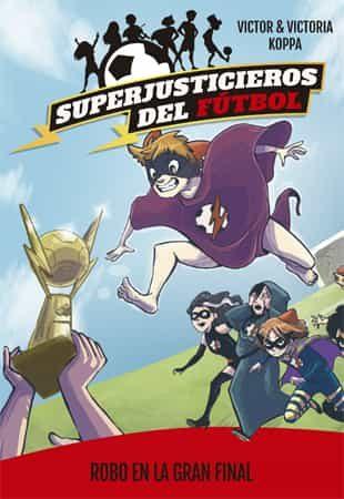 Superjusticieros Del Futbol 6. Robo En La Gran Final
