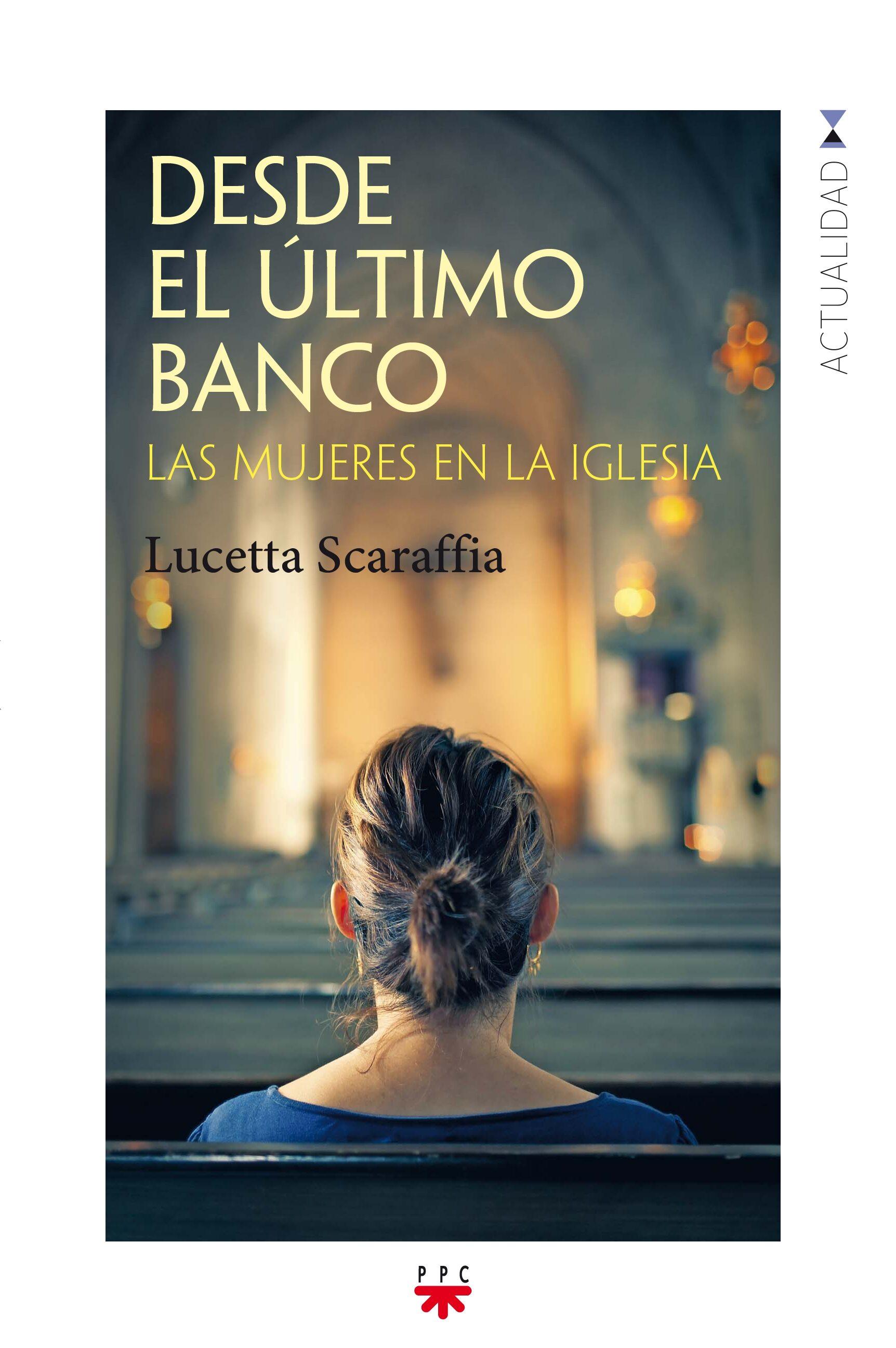 Desde El Último Banco por Lucetta Scaraffia