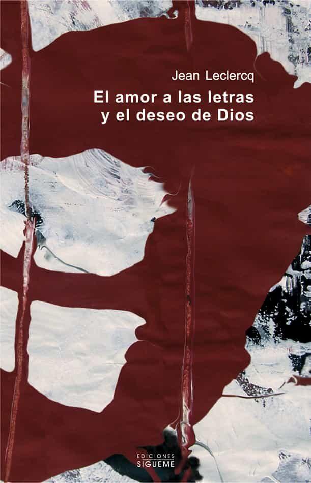 El Amor A Las Letras Y El Deseo De Dios. Introduccion A Los Autor Es Monasticos De La Edad Media por Jean Leclercq