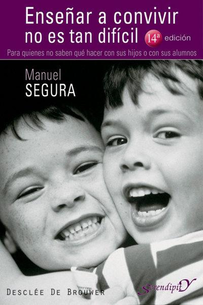 Enseñar A Convivir No Es Tan Dificil: Para Quienes No Saben Que H Acer Con Sus Hijos O Con Sus Hermanos por Manuel Segura