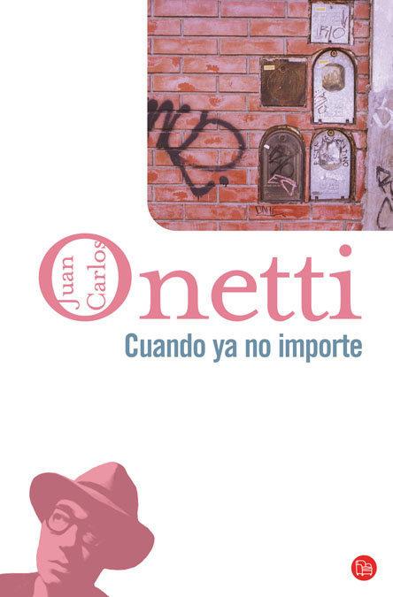Cuando Ya No Importe por Juan Carlos Onetti
