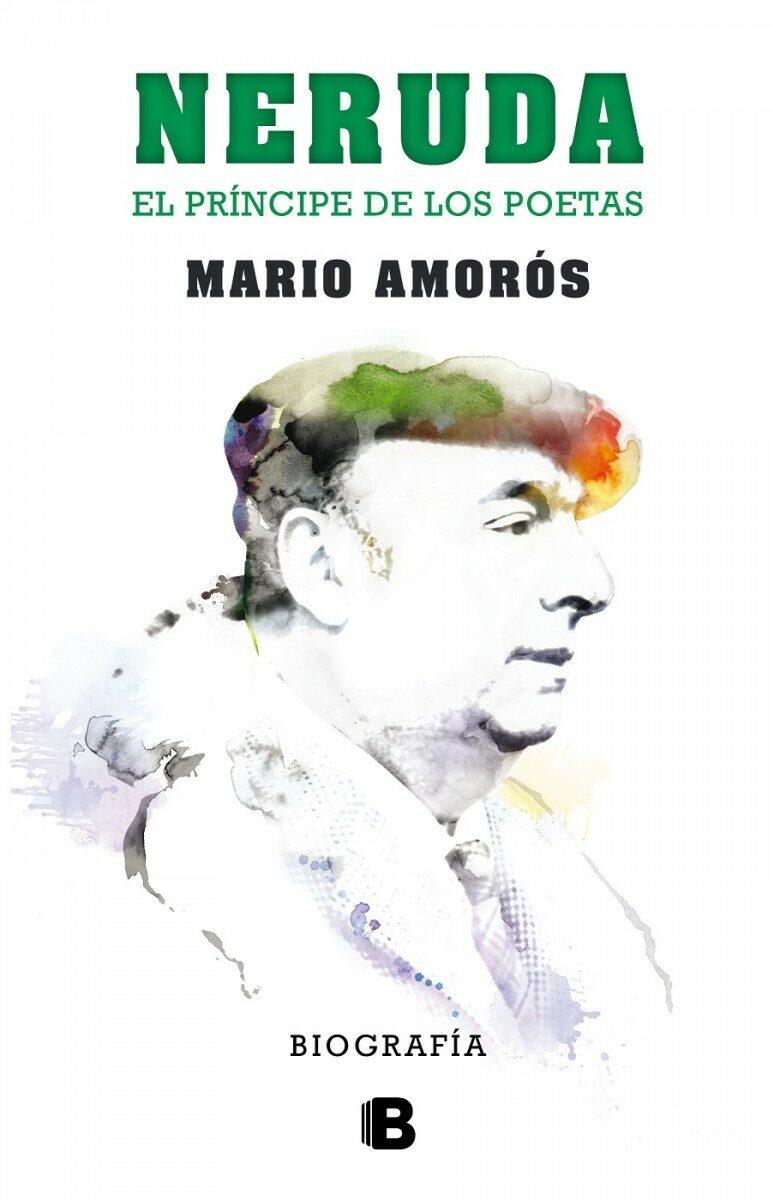 Neruda. El Príncipe De Los Poetas: La Biografía por Mario Amoros