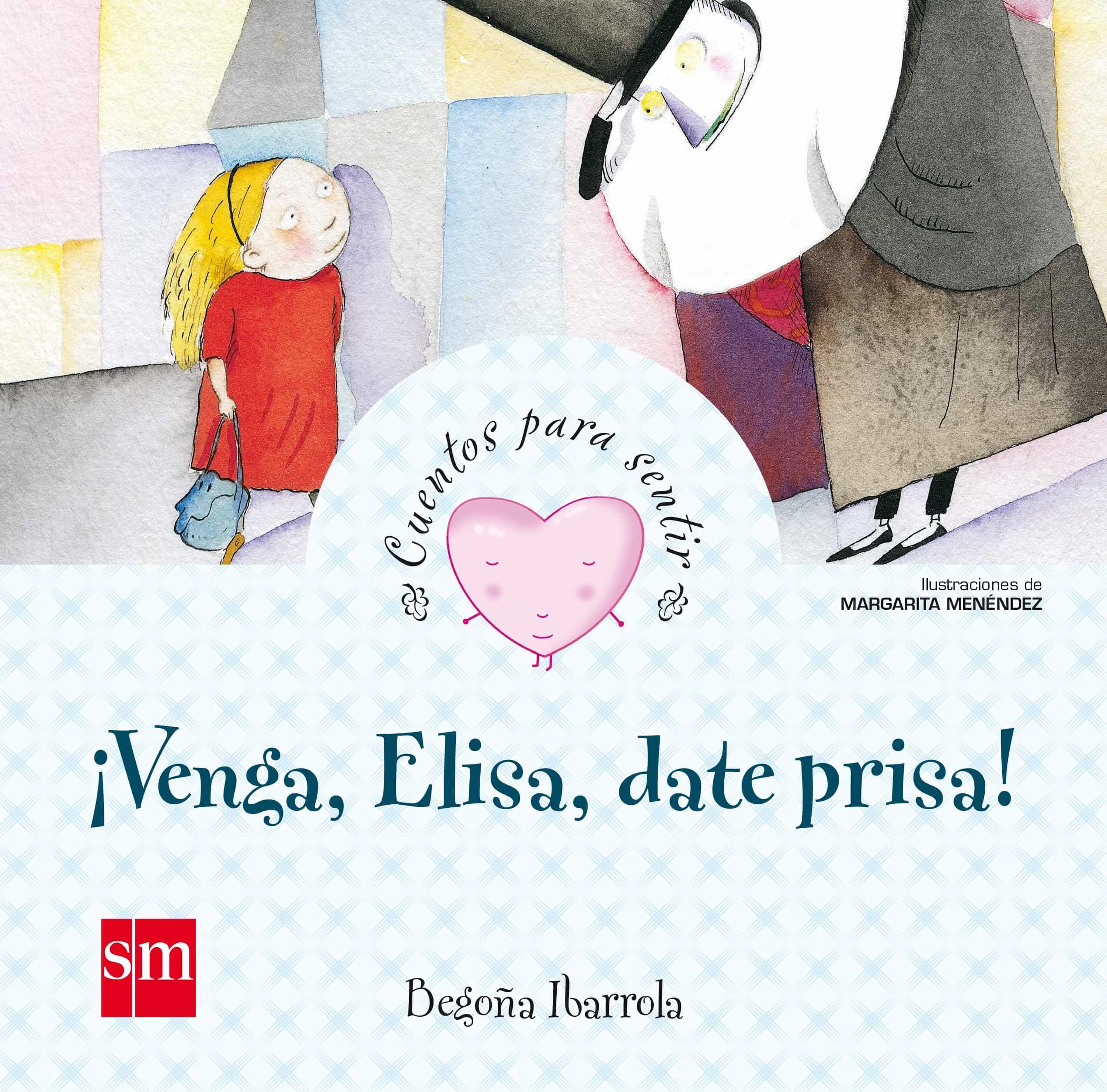 ¡venga, Elisa, Date Prisa!(cuentos Para Sentir Emociones) Enfado por Begoña Ibarrola Lopez De Davalillo