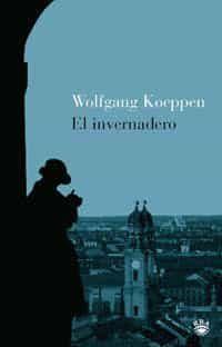 El Invernadero por Wolfgang Koeppen Gratis