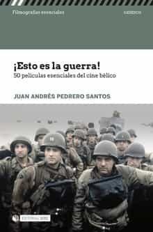 ¡ Esto Es La Guerra ! 50 Peliculas Esenciales Del Cine Belico por Juan Andrés Pedrero Santos