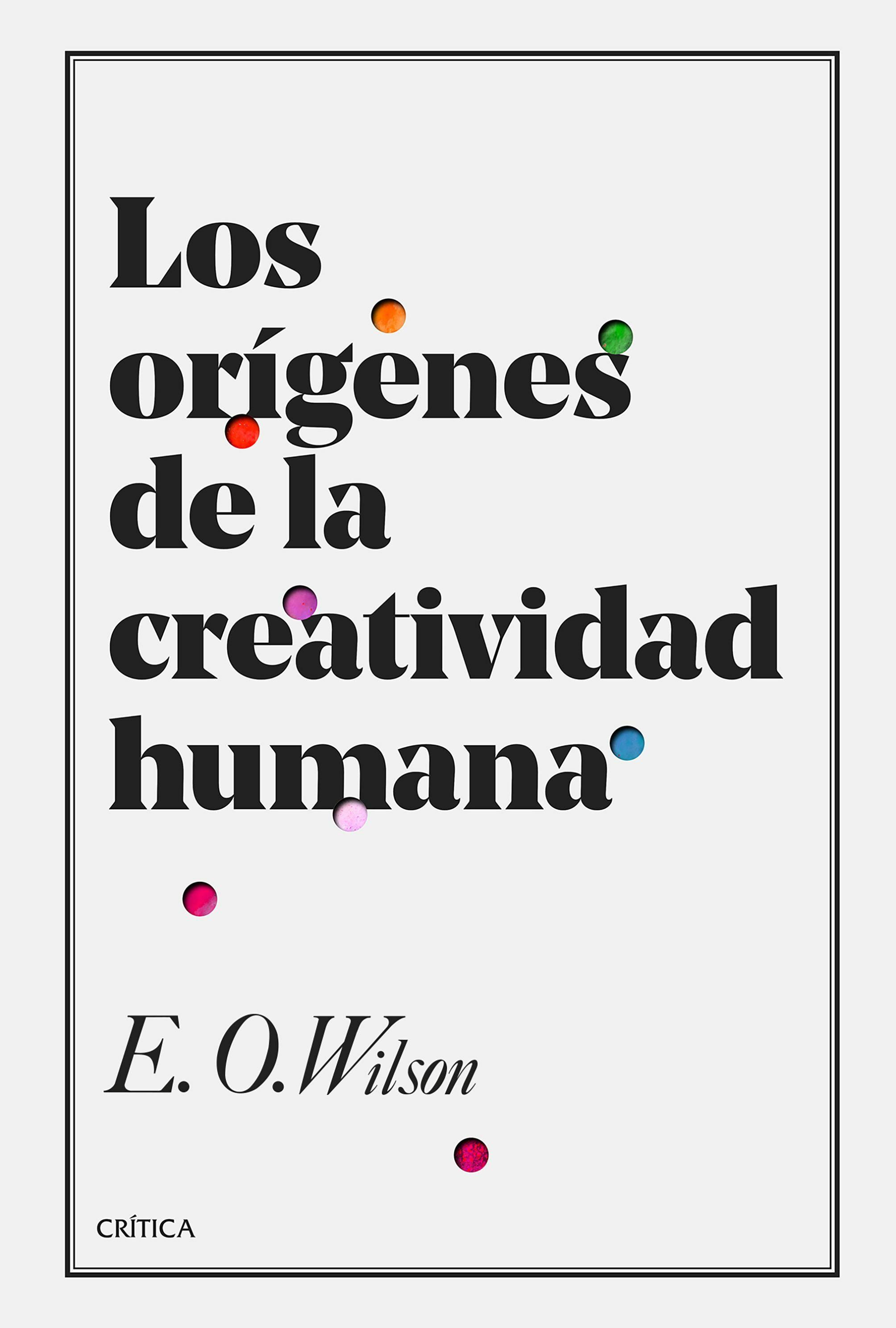 Los Orígenes De La Creatividad Humana por Edward O. Wilson
