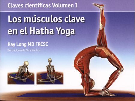 LOS MUSCULOS CLAVE EN EL HATHA YOGA (VOLUMEN I) | RAY LONG | Comprar ...