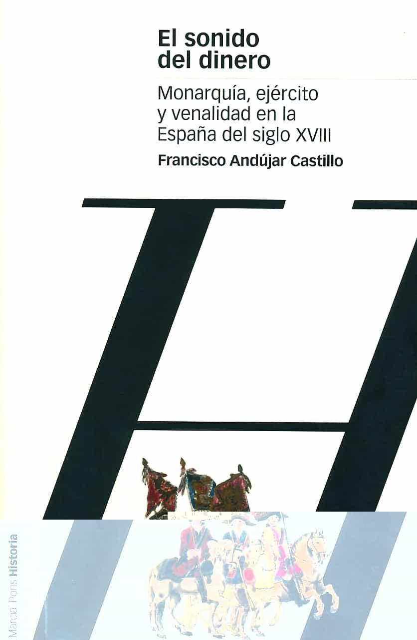 El Sonido Del Dinero: Monarquia, Ejercito Y Venalidad En La Españ A Del Siglo Xxi por Francisco Andujar Castillo
