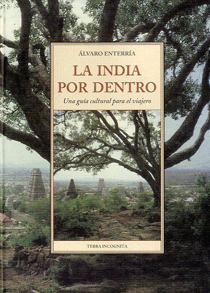 la india por dentro: una guia cultural para el viajero (6ª ed.)-alvaro enterria-9788497164900