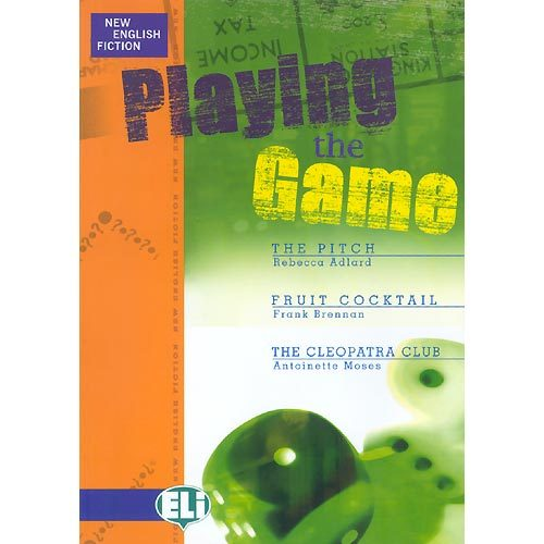 playing the game: the pitch; fruit cocktail; the cleopatra club adlard, rebecca (advanced 1)-antoinette moses-frank brennan-9788853600400