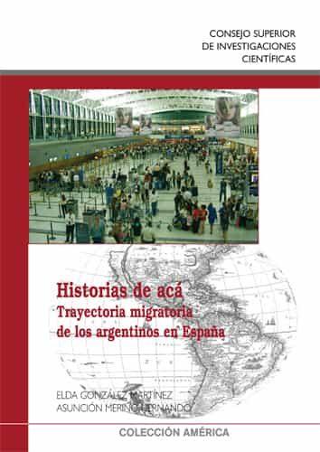Historias De Aca: Trayectorias Migratorias De Los Argentinos En E Spaña por Maria Asuncion Merino Hernando epub
