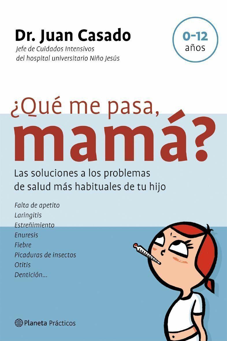 ¿que Me Pasa, Mama?: Las Soluciones A Los Problemas De Salud Mas Habituales De Tu Hijo por Juan Casado