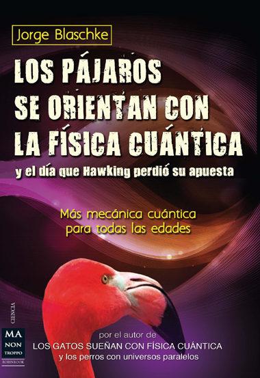 los pajaros se orientan con la fisica cuantica-jorge blaschke-9788415256410