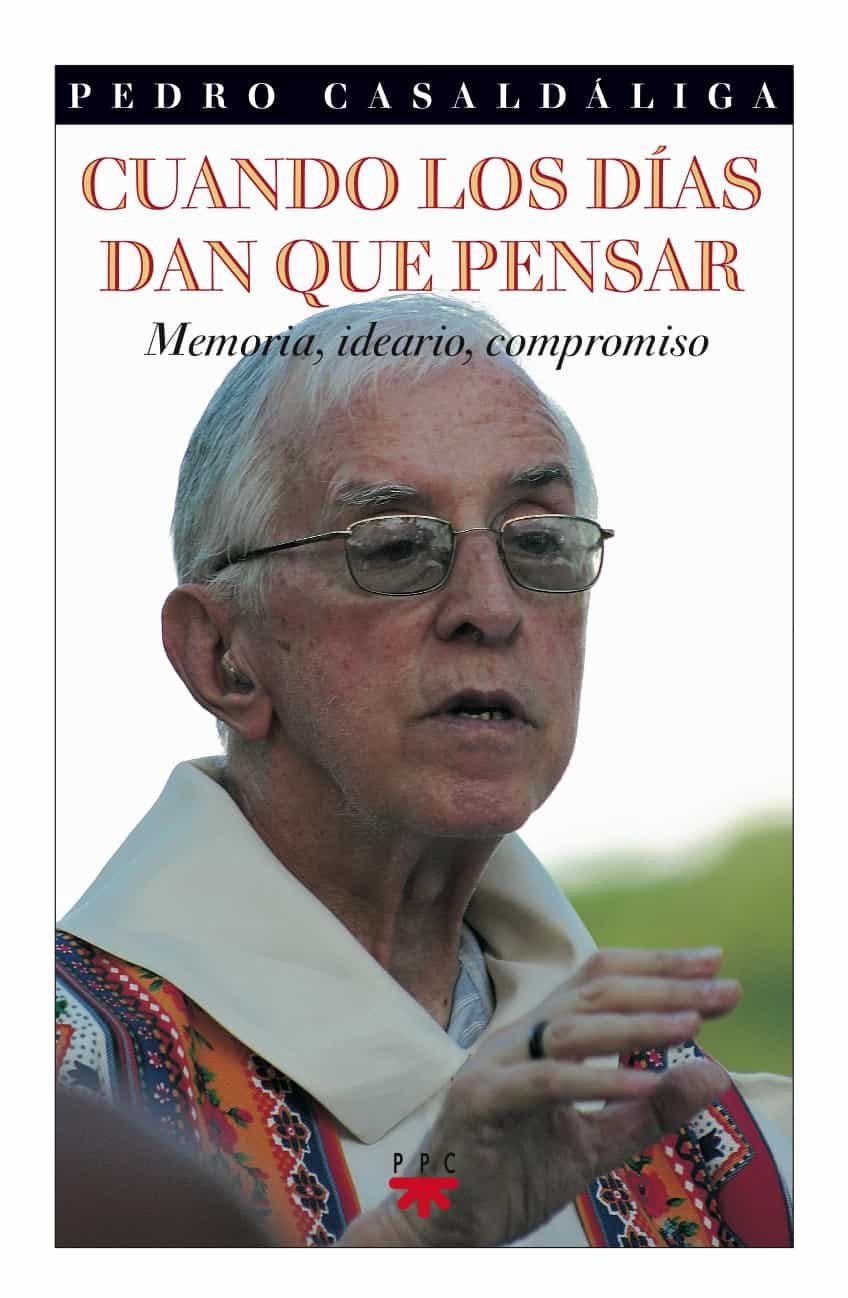 Cuandos Los Dias Dan Que Pensar: Memoria, Ideario, Compromiso por Pedro Casaldaliga epub
