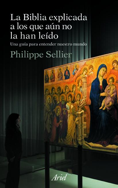 La Biblia Explicada A Los Que Aun No La Han Leido por Philippe Sellier
