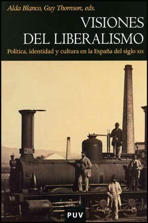 Visiones De Liberalismo: Politica Identidad Y Cultura Del Siglo Xix por Alda Blanco
