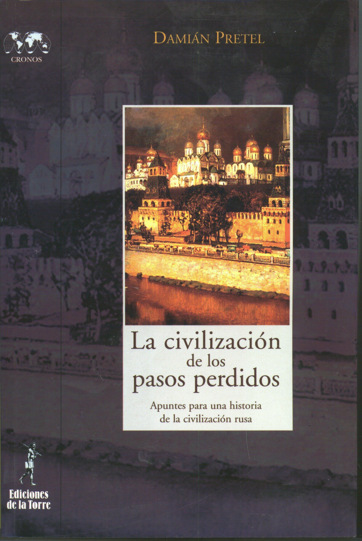 La Civilizacion De Los Pasos Perdidos: Apuntes Para Una Historia De La Civilizacion Rusa por Damian Pretel epub