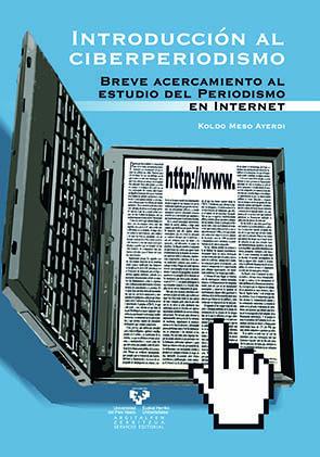 Introduccion Al Ciberperiodismo: Breve Acercamiento Al Estudio De L Periodismo En Internet por Koldo Meso Ayerdi epub