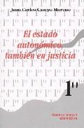 El Estado Autonomico, Tambien En Justicia por Juan Carlos Campo Moreno
