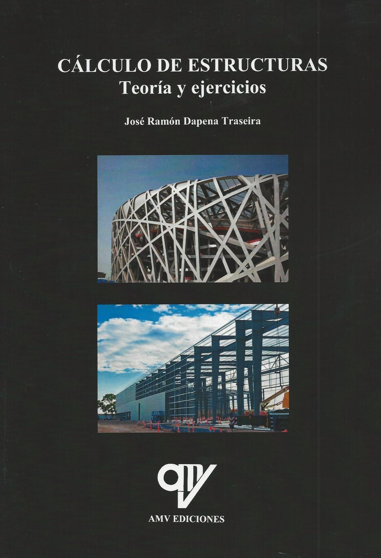 Cálculo De Estructuras. Teoría Y Ejercicios por Jose Ramon Dapena Traseira