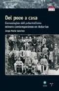 Del Pozo A La Casa. Genealogias Del Paternalismo Minero Contemporaneo En Asturias por Jorge Munoz Sanchez