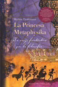 la princesa metaphysika: un viaje fantastico por la filosofia-markus tiedemann-9788497771610