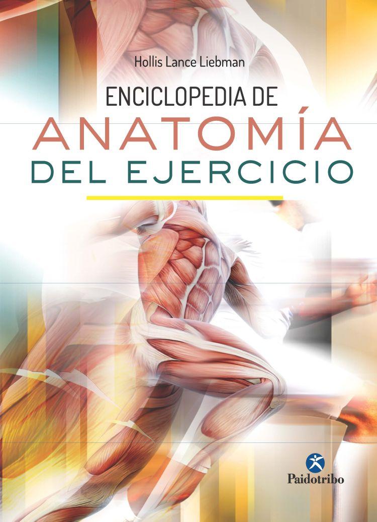 ENCICLOPEDIA DE ANATOMÍA DEL EJERCICIO | HOLLIS LANCE LIEBMAN ...