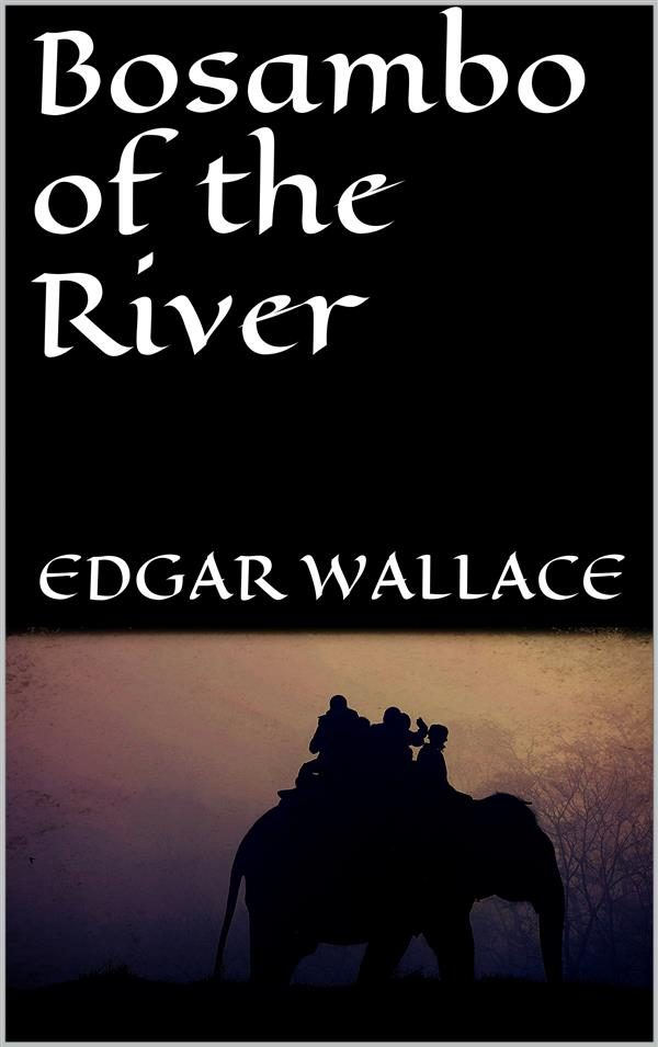 Bosambo Of The River   por Edgar Wallace epub