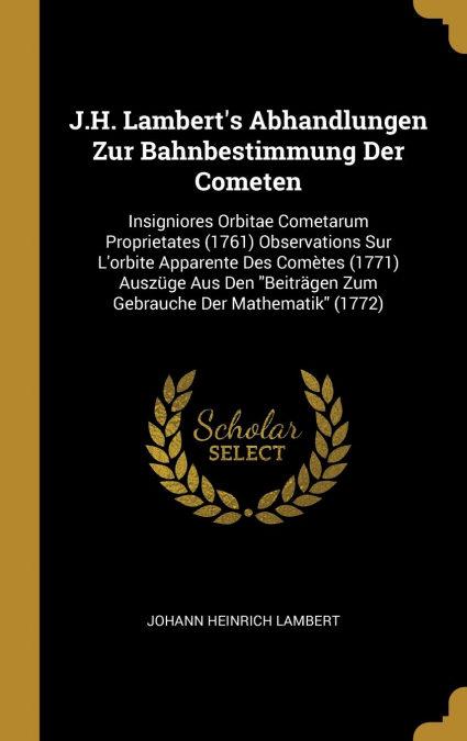 J.h. Lamberts Abhandlungen Zur Bahnbestimmung Der Cometen por Johann Heinrich Lambert-