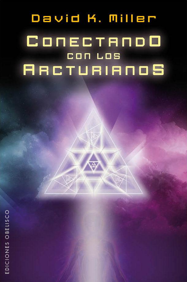 Conectando Con Los Arcturianos por David K. Miller