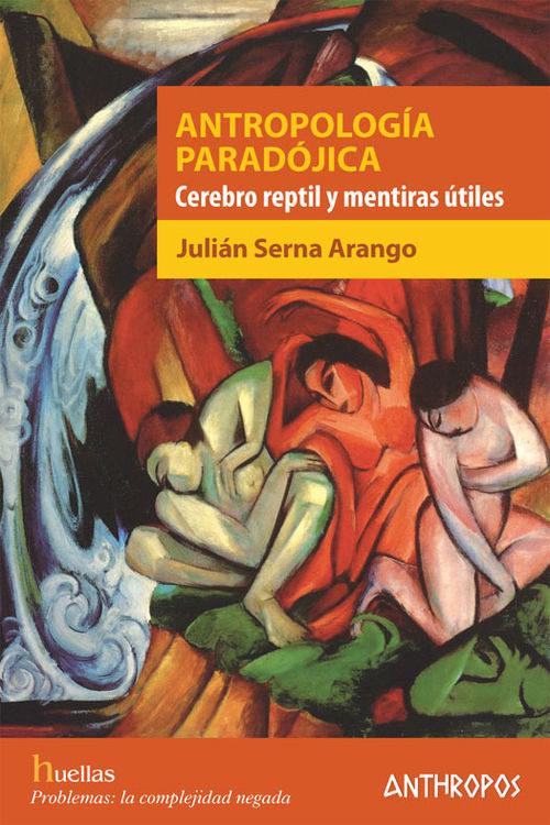 antropologia paradojica: cerebro reptil y mentiras utiles-julian serna arango-9788416421220