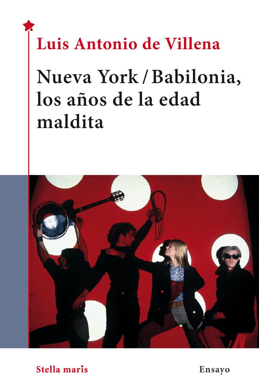 NUEVA YORK / BABILONIA, LOS AÑOS DE LA EDAD MALDITA   LUIS ANTONIO ...