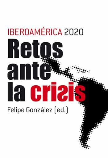 Iberoamerica 2020: Retos Ante La Crisis por Felipe Gonzalez