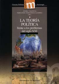 La Teoria Politica Frente A Los Problemas Del Siglo Xxi por Angel Valencia;                                                                                                                                                                                                          Fernando (eds.) Fernandez Llebr