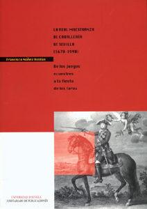 La Real Maestranza De Caballeria De Sevilla (1670-1990): De Los J Uegos Ecuestres A La Fiesta De Los Toros por Francisco Nuñez Roldan epub