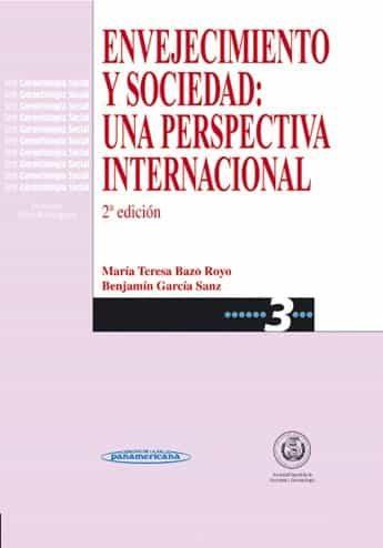 Envejecimiento Y Sociedad: Una Perspectiva Internacional (2ª Ed.) por Benjamin Garcia Sanz;                                                                                    Maria Teresa Bazo Royo epub