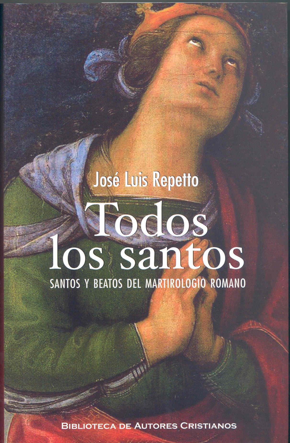 Todos Los Santos: Santos Y Beatos Del Martirologio Romano por Jose Luis Repetto epub