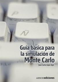 Guia Basica Para La Simulacion De Montecarlo por Juan Carlos Lopez Agüi