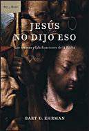 Jesus No Dijo Eso: Quien Cambio La Biblia Y Por Que por Bart E. Ehrman
