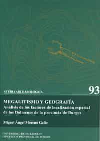 Studia Archaeologica Nº 93: Megalitismo Y Geografia: Analisis De Los Factores De Localizacion Espacial De Los Dolmenes De La Provincia De Burgos por Miguel Angel Moreno Gallo