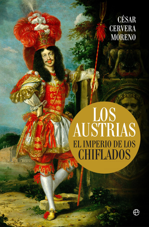 Los Austrias: El Imperio De Los Chiflados por Cesar Cervera Moreno