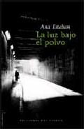La Luz Bajo El Polvo por Ana Esteban epub