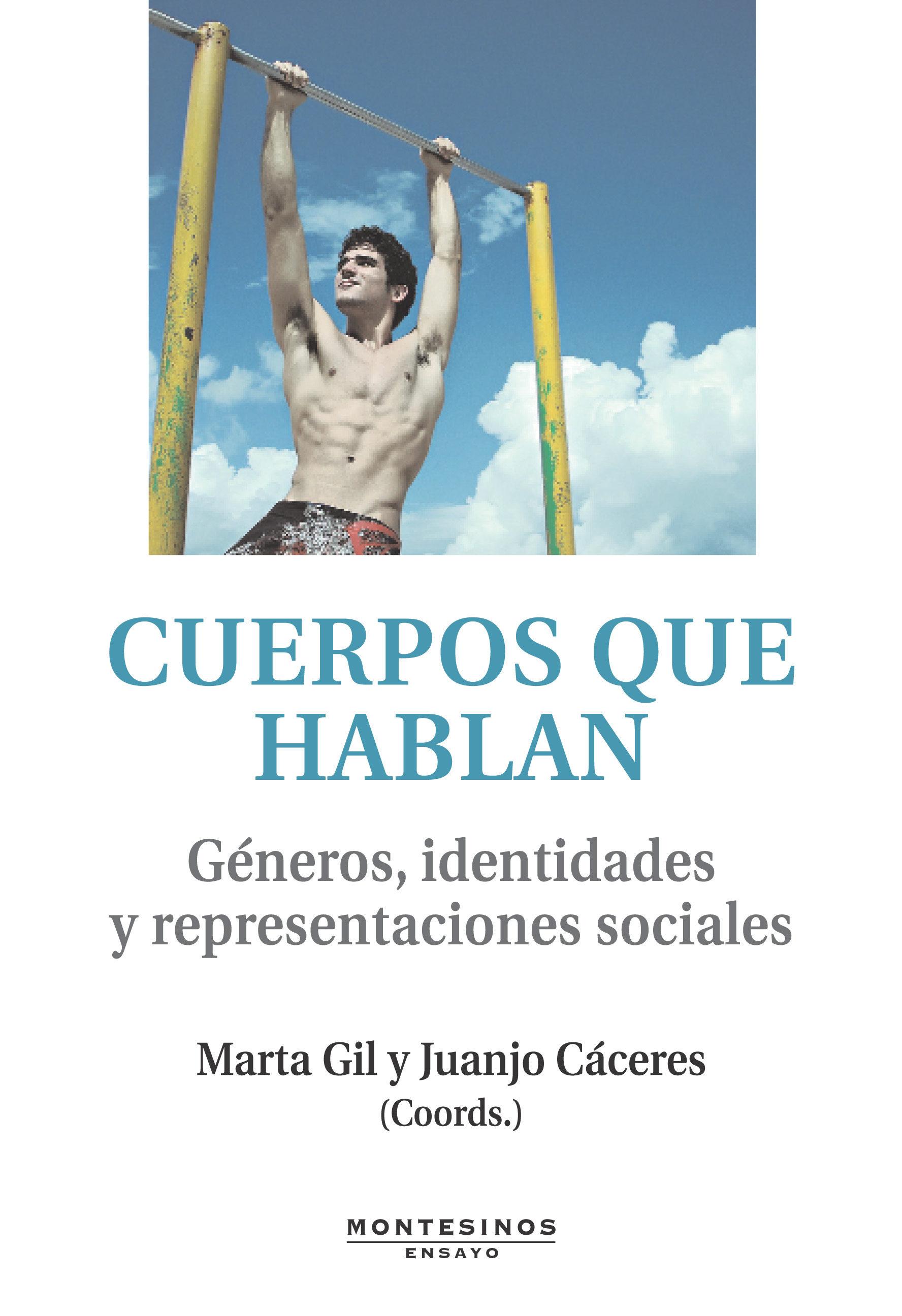 Cuerpos Que Hablan. Generos, Identidades Y Representaciones Socia Les (montesinos) por Juanjo Caceres epub